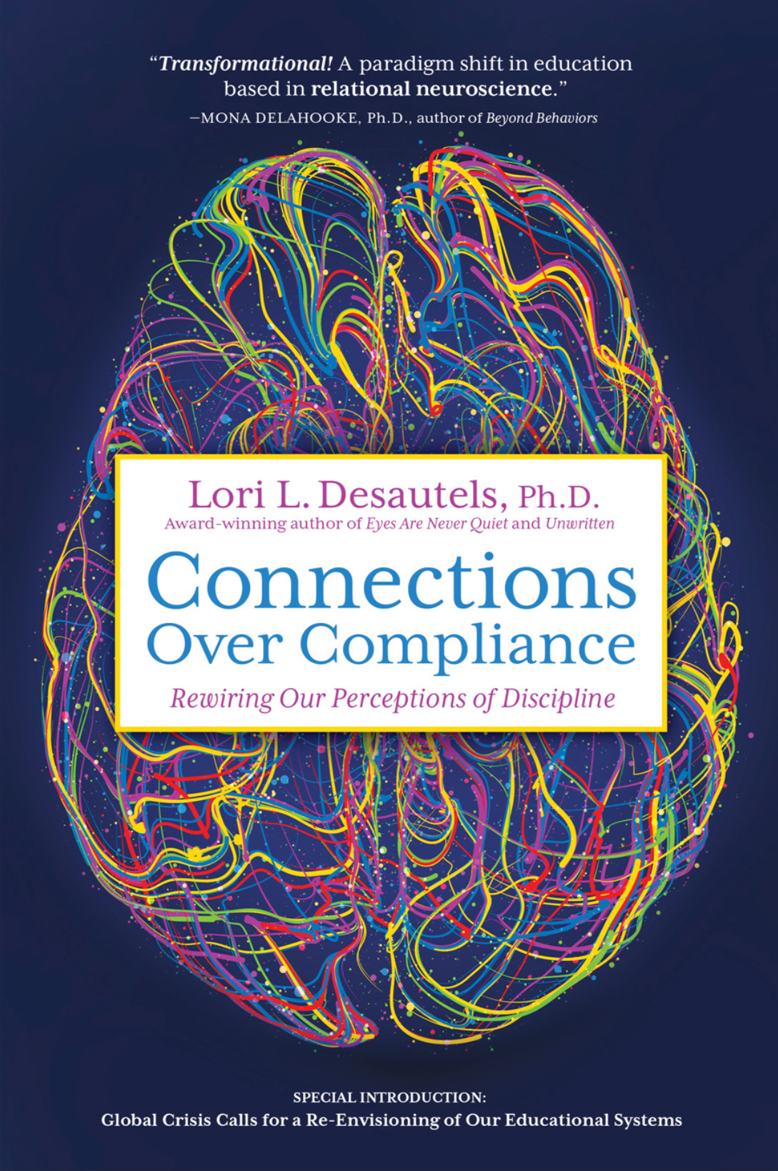 Connections Over Compliance: Rewiring Our Perceptions of Discipline by Lori L Desautels